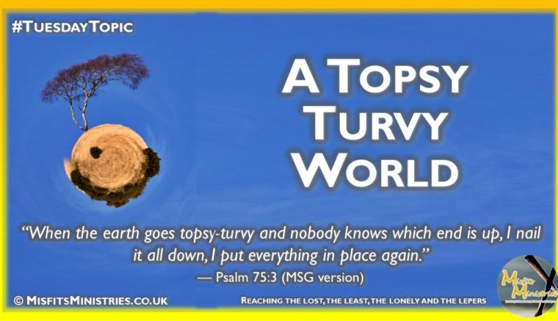 Tuesday Topic 2020wk45 A topsy turvy world